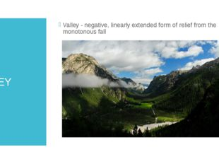 VALLEY Valley - negative, linearly extended form of relief from the monotonou