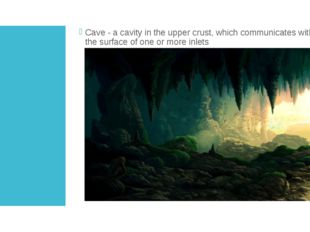 CAVE Cave - a cavity in the upper crust, which communicates with the surface
