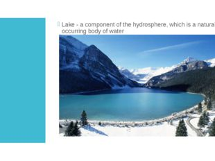 LAKE Lake - a component of the hydrosphere, which is a naturally occurring bo