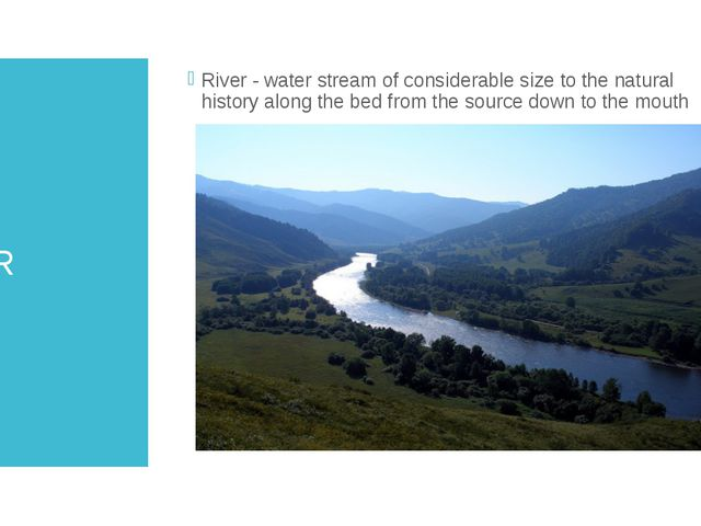 RIVER River - water stream of considerable size to the natural history along...