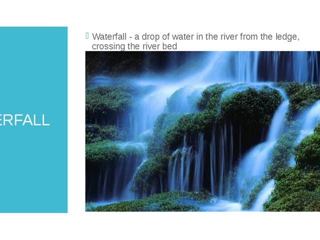 WATERFALL Waterfall - a drop of water in the river from the ledge, crossing t...