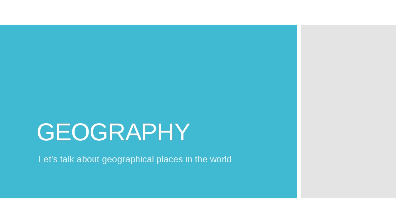 GEOGRAPHY Let's talk about geographical places in the world