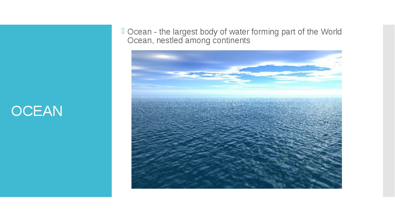 OCEAN Ocean - the largest body of water forming part of the World Ocean, nest...
