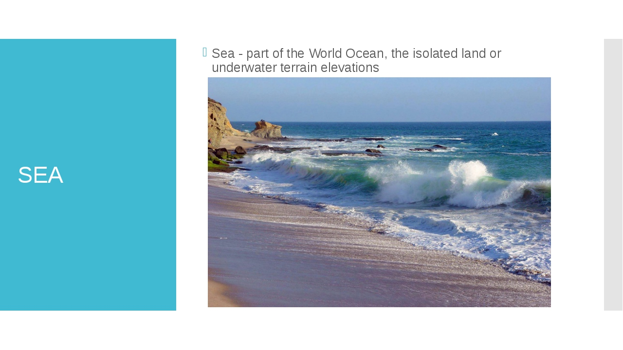SEA Sea - part of the World Ocean, the isolated land or underwater terrain el...