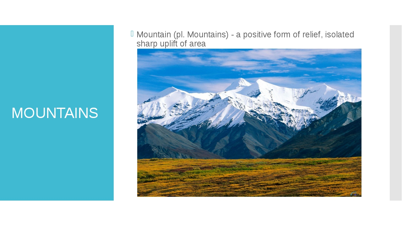 MOUNTAINS Mountain (pl. Mountains) - a positive form of relief, isolated shar...
