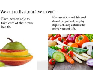 """We eat to live ,not live to eat"" Each person able to take care of their own"