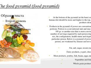 The food pyramid (food pyramid) At the bottom of the pyramid (at the base) ar