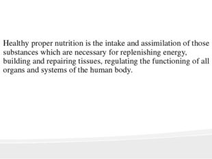 Healthy proper nutrition is the intake and assimilation of those substances
