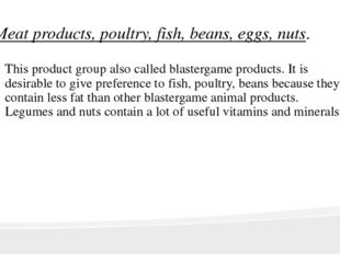 Meat products, poultry, fish, beans, eggs, nuts. This product group also call