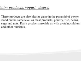 Dairy products, yogurt, cheese. These products are also blaster game in the p