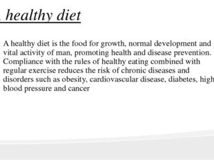 A healthy diet A healthy diet is the food for growth, normal development and