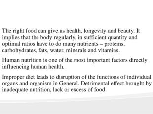 The right food can give us health, longevity and beauty. It implies that the