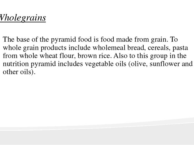 Wholegrains The base of the pyramid food is food made from grain. To whole gr...