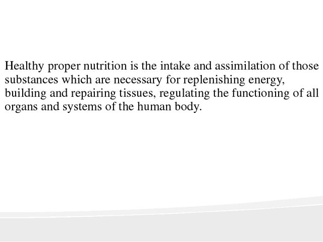 Healthy proper nutrition is the intake and assimilation of those substances...