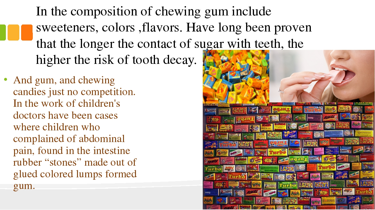 In the composition of chewing gum include sweeteners, colors ,flavors. Have l...