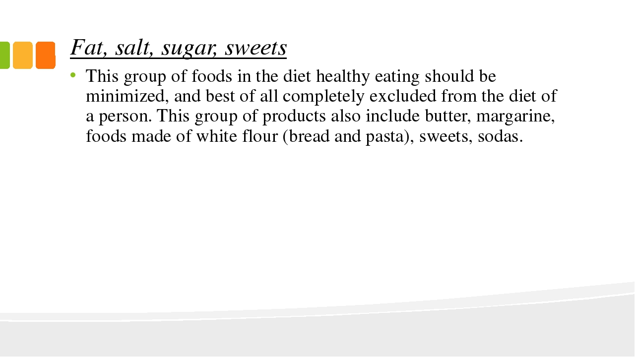 Fat, salt, sugar, sweets This group of foods in the diet healthy eating shoul...