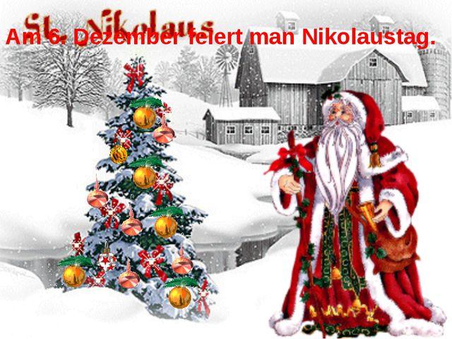 Am 6. Dezember feiert man Nikolaustag.