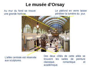 Le musée d'Orsay Au mur du fond se trouve une grande horloge. Le plafond en v