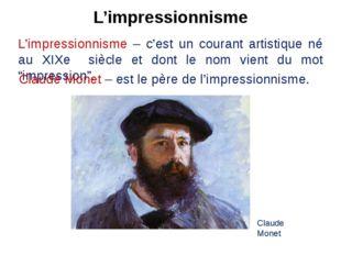 L'impressionnisme L'impressionnisme – c'est un courant artistique né au XIXe