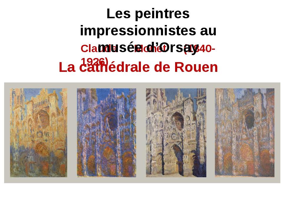 La cathédrale de Rouen Claude Monet (1840-1926) Les peintres impressionnistes...