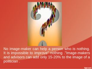No image-maker can help a person who is nothing. It is impossible to improve""