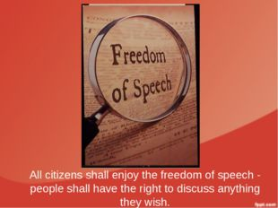 All citizens shall enjoy the freedom of speech - people shall have the right