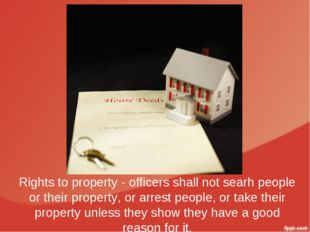 Rights to property - officers shall not searh people or their property, or ar