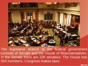 The legislative branch of the federal government consists of Senate and the H