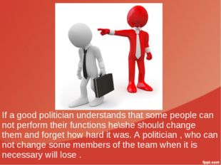 If a good politician understands that some people can not perform their funct