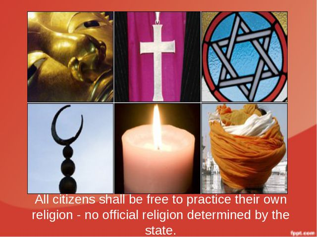 All citizens shall be free to practice their own religion - no official relig...
