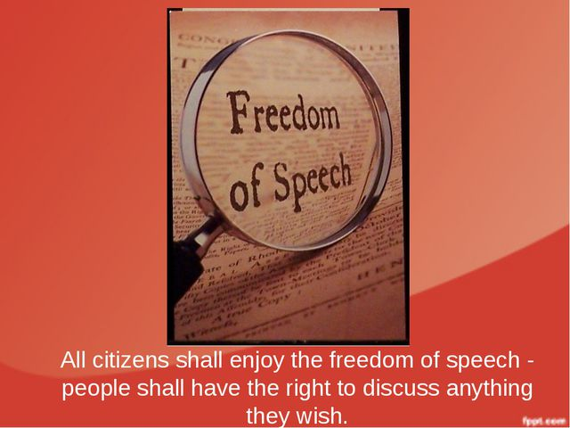 All citizens shall enjoy the freedom of speech - people shall have the right...
