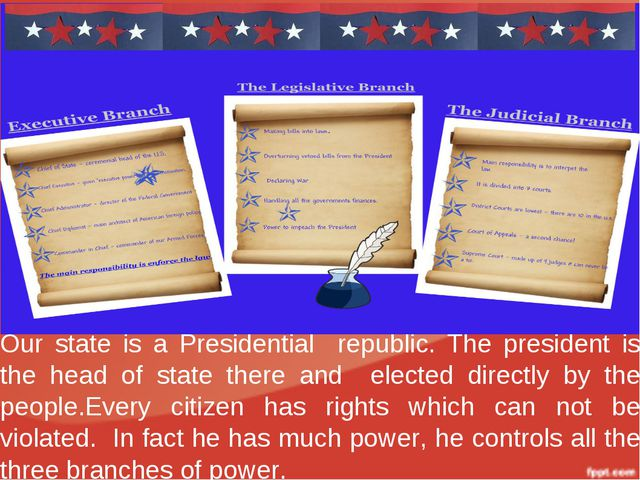 Our state is a Presidential republic. The president is the head of state ther...