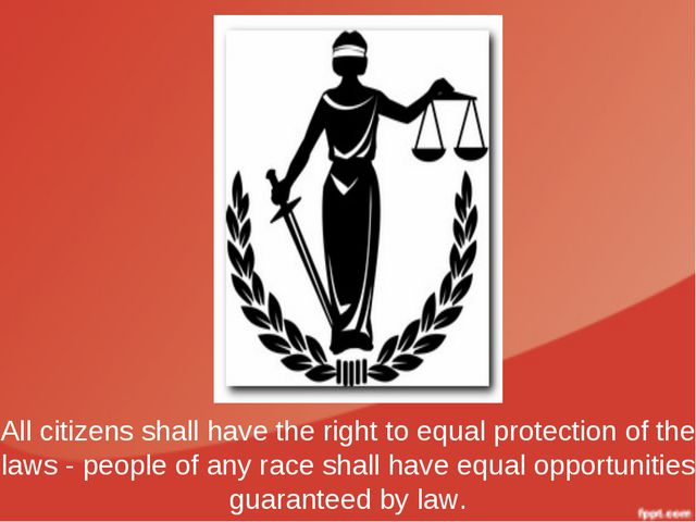 All citizens shall have the right to equal protection of the laws - people of...