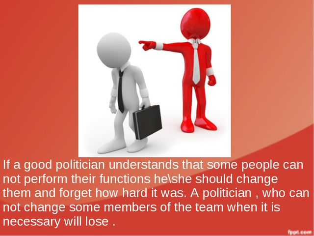 If a good politician understands that some people can not perform their funct...
