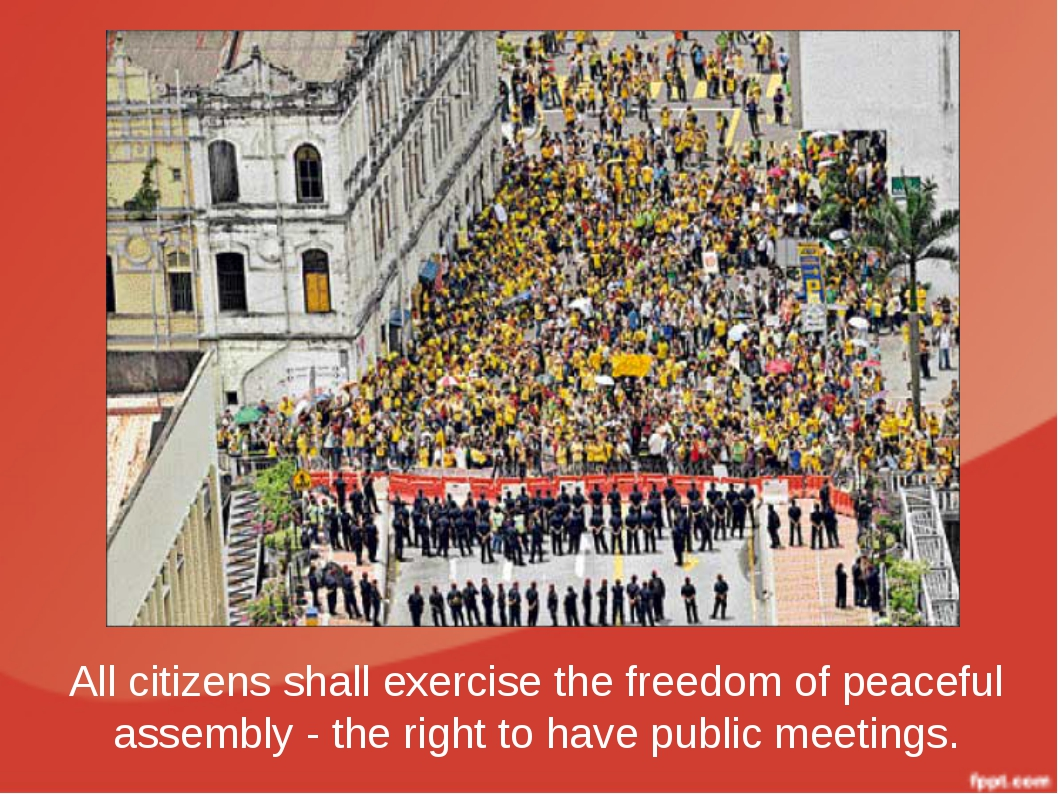 All citizens shall exercise the freedom of peaceful assembly - the right to h...