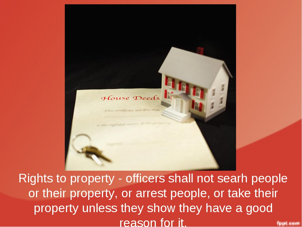 Rights to property - officers shall not searh people or their property, or ar...