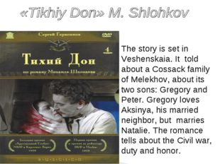 The story is set in Veshenskaia. It told about a Cossack family of Melekhov,