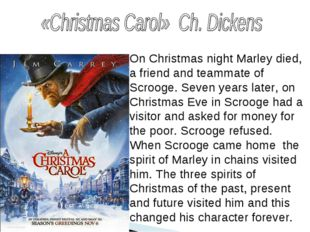 On Christmas night Marley died, a friend and teammate of Scrooge. Seven years
