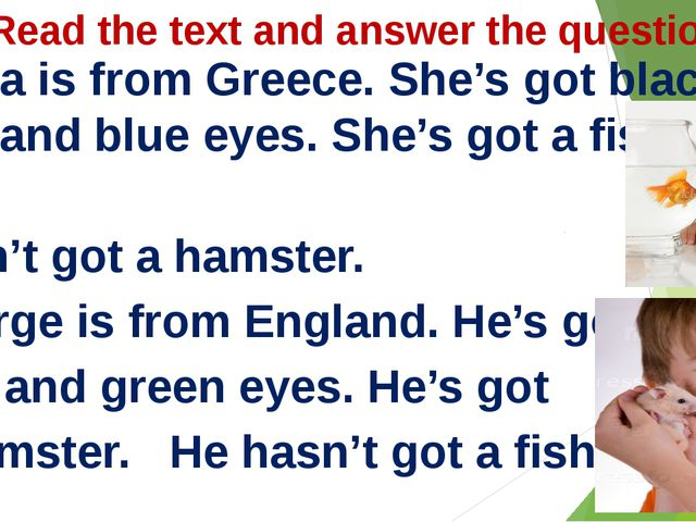 Read the text and answer the questions Stella is from Greece. She's got black...