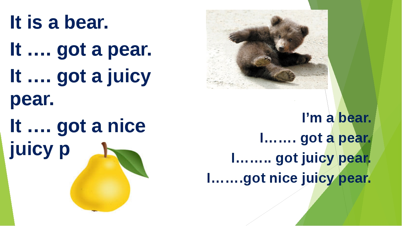It is a bear. It …. got a pear. It …. got a juicy pear. It …. got a nice jui...
