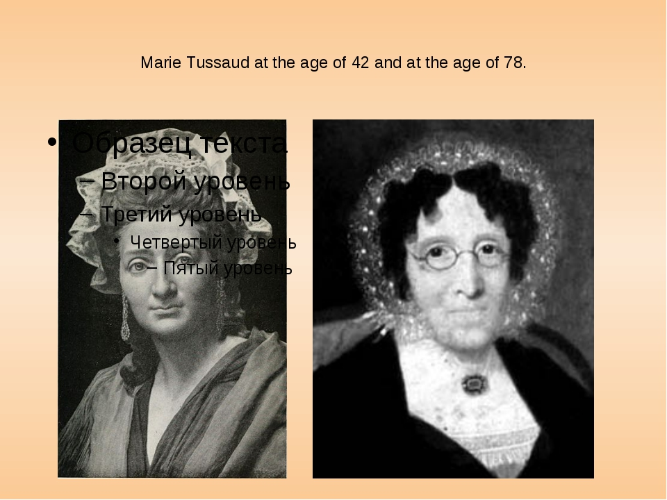 Marie Tussaud at the age of 42 and at the age of 78.
