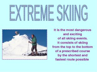 It is the most dangerous and exciting of all skiing events. It consists of sk