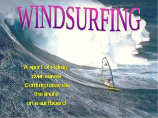A sport of riding over waves Coming towards the shore on a surfboard