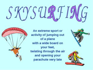 An extreme sport or activity of jumping out of a plane with a wide board on y