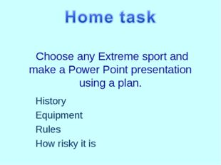 Choose any Extreme sport and make a Power Point presentation using a plan. H