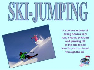 A sport or activity of skiing down a very long sloping platform and jumping o