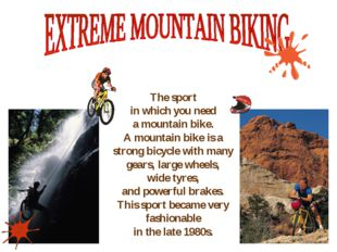 The sport in which you need a mountain bike. A mountain bike is a strong bic