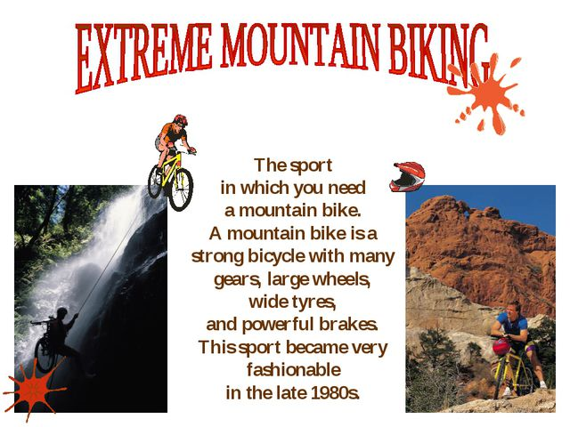 The sport in which you need a mountain bike. A mountain bike is a strong bic...