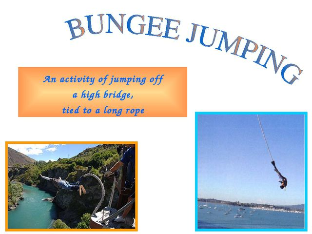 An activity of jumping off a high bridge, tied to a long rope