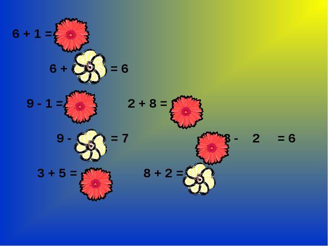 6 + 1 = 7  6 + 0 = 6  9 - 1 = 8 2 + 8 = 10  9 - 2 = 7 8 - 2 = 6 3...
